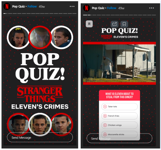 To engage your audience with fun and interesting content, you can conduct a pop-quiz related to your business with Instagram questions.   Source: Netflix