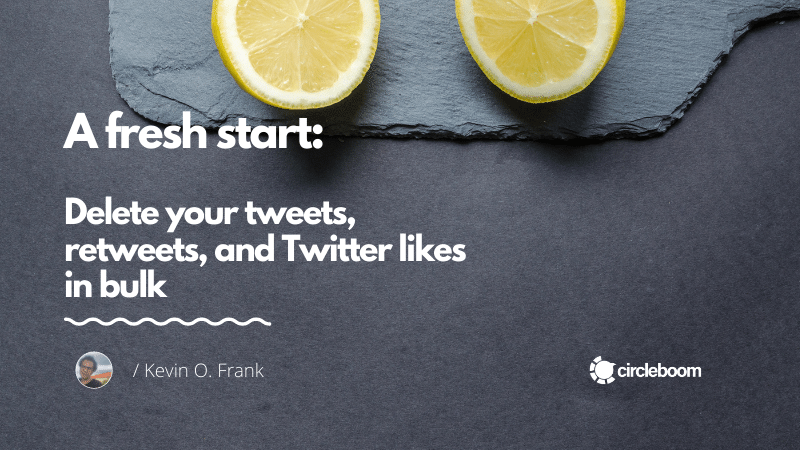 A fresh start: delete your tweets, retweets, and Twitter likes in bulk