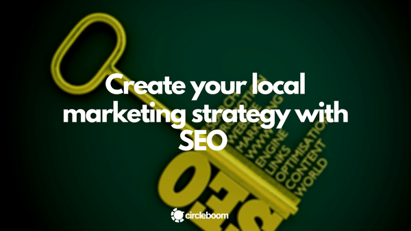 Create your local marketing strategy with SEO in 2021