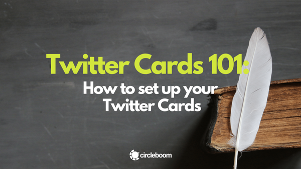 Twitter Cards 101: How to set up your Twitter Cards