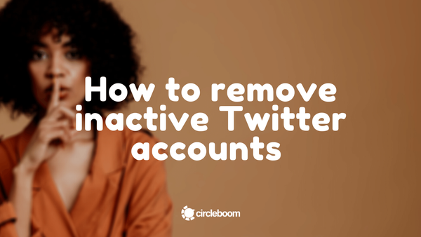 How to remove inactive Twitter accounts in 2021