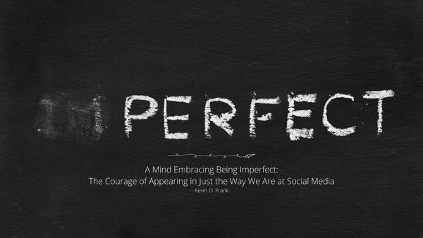 A mind embracing being imperfect: The courage of appearing in just the way we are on social media