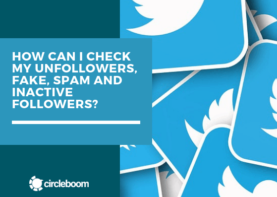 How can I check my  fake, spam and inactive followers?