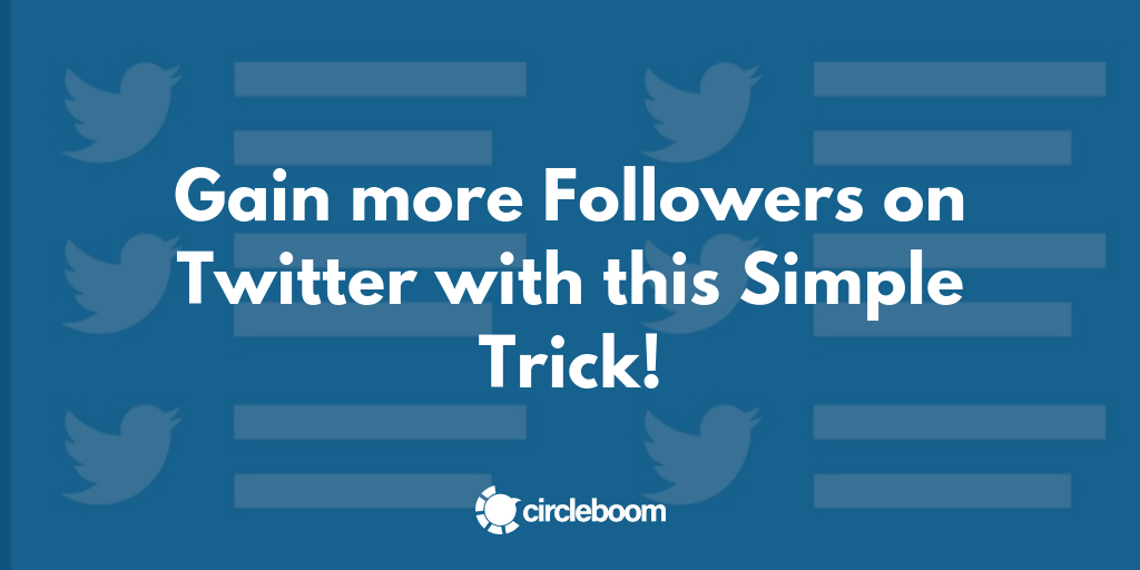 Gain more Followers on Twitter with this Simple Trick!