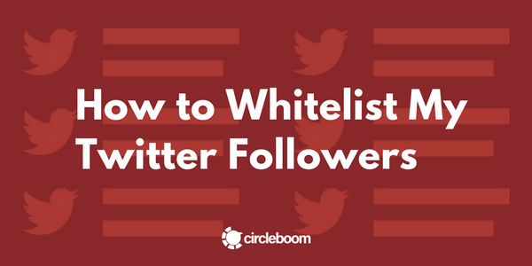 How to Whitelist My Twitter Followers