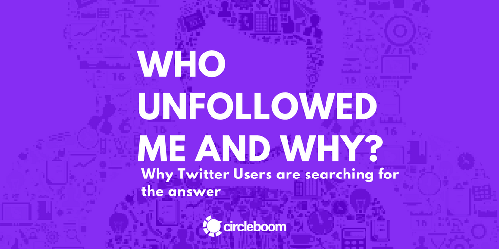 "Why Twitter Users are searching for the answer to ""Who Unfollowed Me and Why?"""